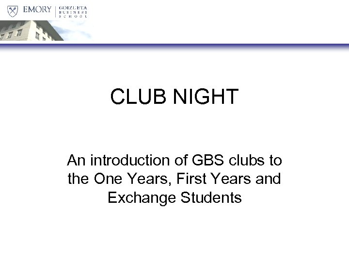 CLUB NIGHT An introduction of GBS clubs to the One Years, First Years and