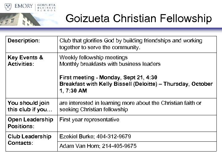 Goizueta Christian Fellowship Description: Club that glorifies God by building friendships and working together