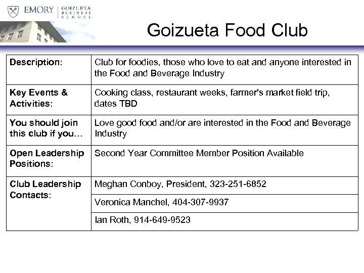 Goizueta Food Club Description: Club for foodies, those who love to eat and anyone