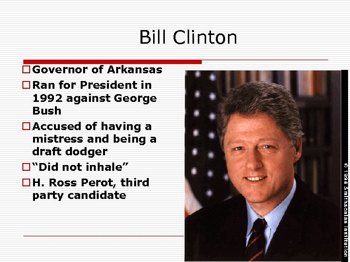 Bill Clinton o Governor of Arkansas o Ran for President in 1992 against George