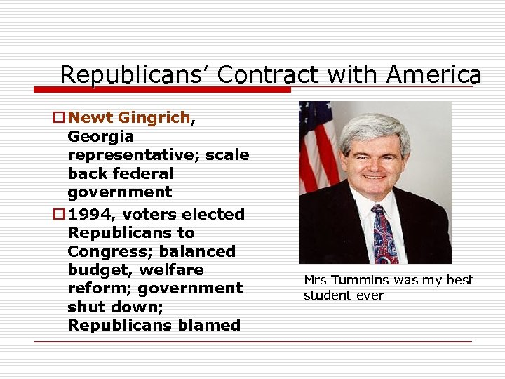 Republicans' Contract with America o Newt Gingrich, Georgia representative; scale back federal government o