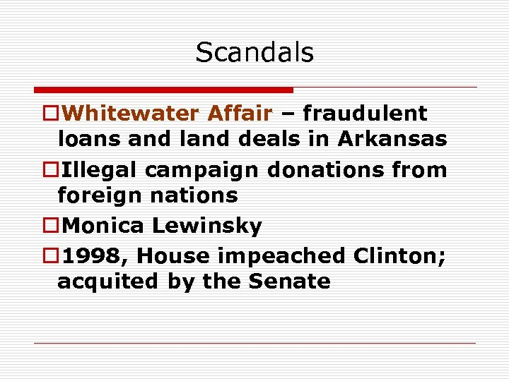 Scandals o. Whitewater Affair – fraudulent loans and land deals in Arkansas o. Illegal