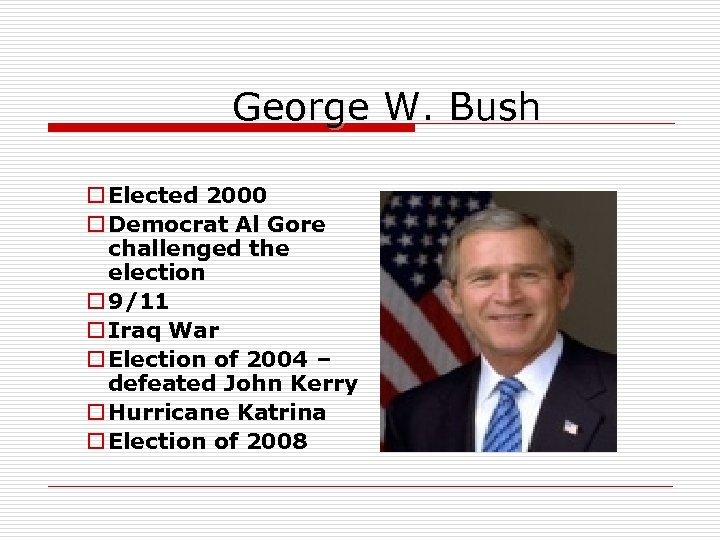 George W. Bush o Elected 2000 o Democrat Al Gore challenged the election o