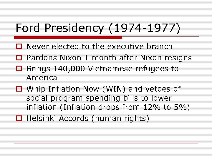 Ford Presidency (1974 -1977) o Never elected to the executive branch o Pardons Nixon