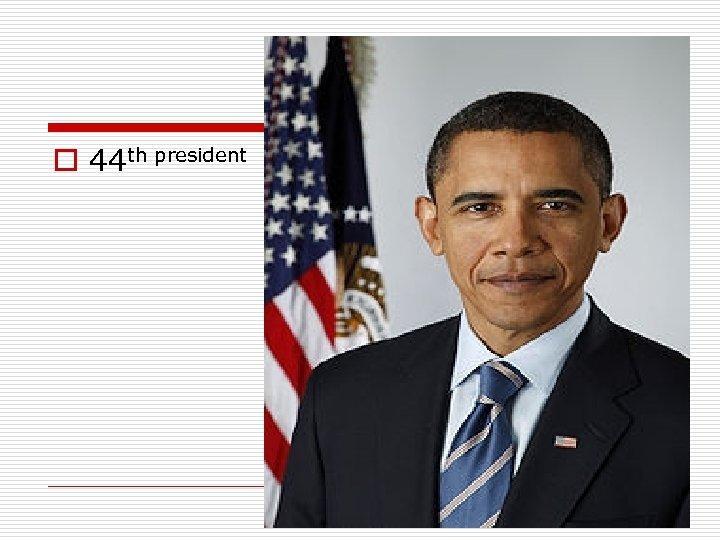 o 44 th president