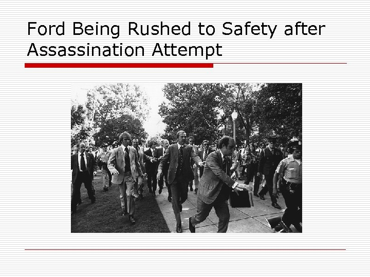 Ford Being Rushed to Safety after Assassination Attempt