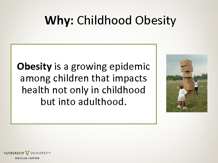Why: Childhood Obesity is a growing epidemic among children that impacts health not only