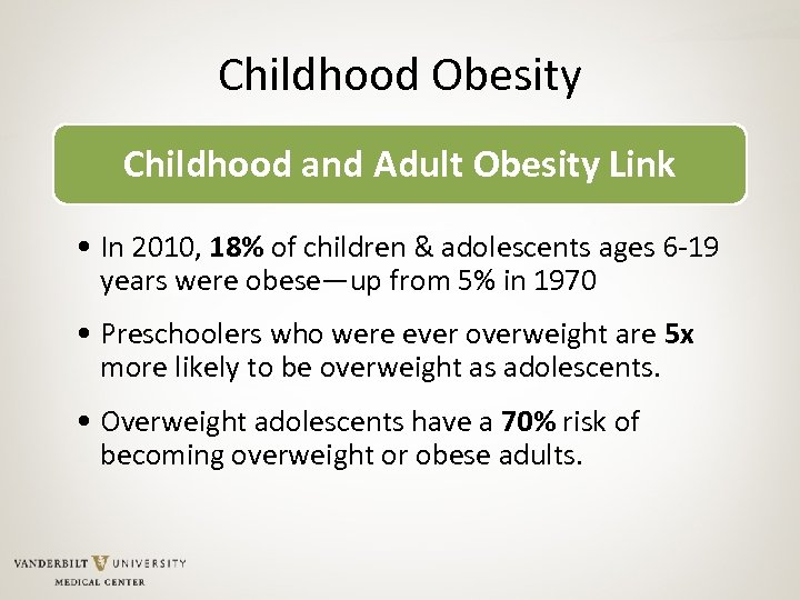 Childhood Obesity Childhood and Adult Obesity Link • In 2010, 18% of children &