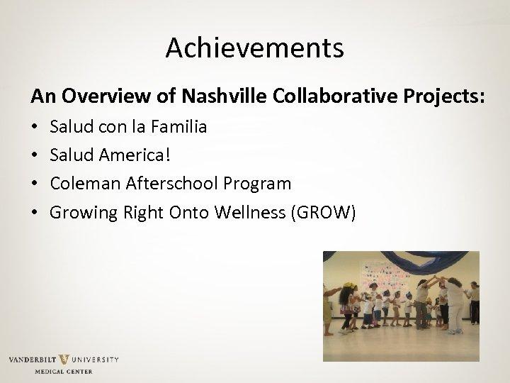 Achievements An Overview of Nashville Collaborative Projects: • • Salud con la Familia Salud