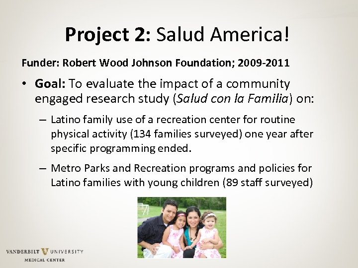 Project 2: Salud America! Funder: Robert Wood Johnson Foundation; 2009 -2011 • Goal: To