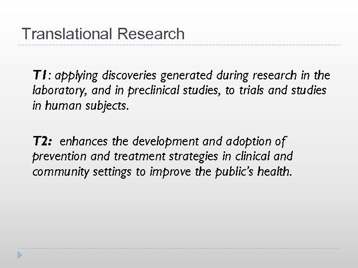Translational Research T 1: applying discoveries generated during research in the laboratory, and in