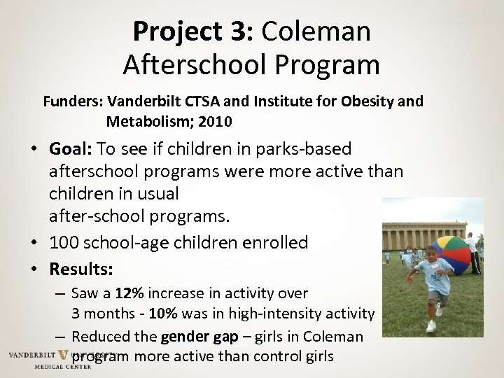 Project 3: Coleman Afterschool Program Funders: Vanderbilt CTSA and Institute for Obesity and Metabolism;