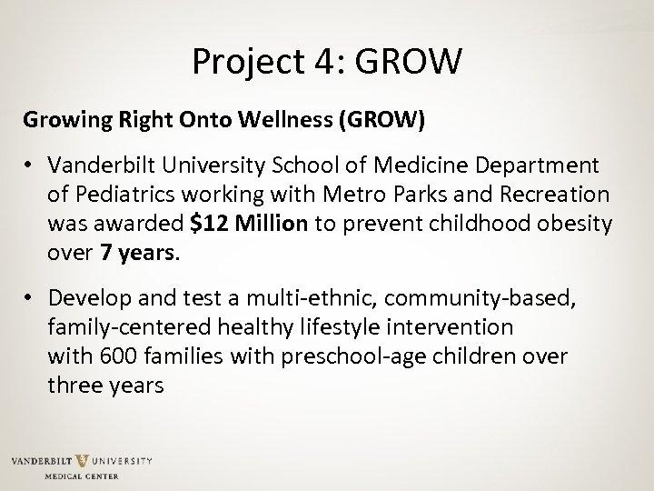 Project 4: GROW Growing Right Onto Wellness (GROW) • Vanderbilt University School of Medicine