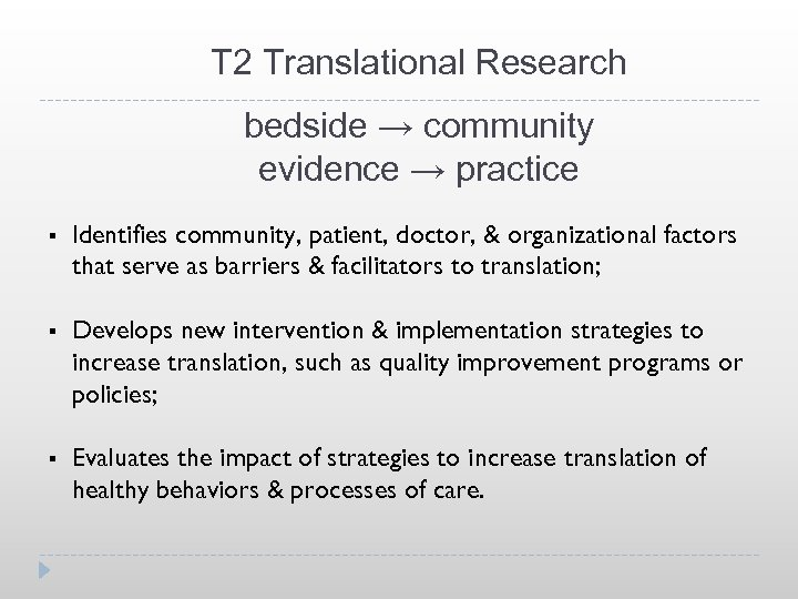 T 2 Translational Research bedside → community evidence → practice § Identifies community, patient,