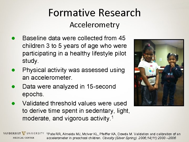 Formative Research Accelerometry ● ● Baseline data were collected from 45 children 3 to