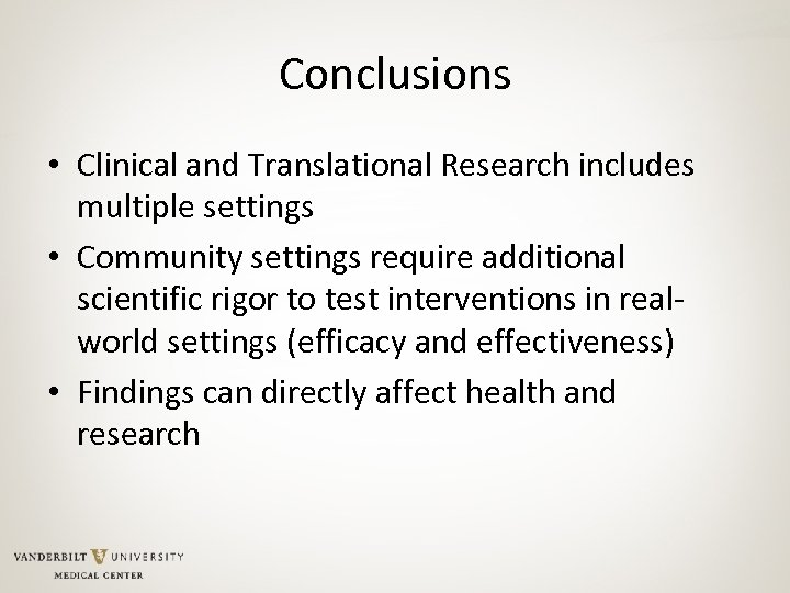 Conclusions • Clinical and Translational Research includes multiple settings • Community settings require additional