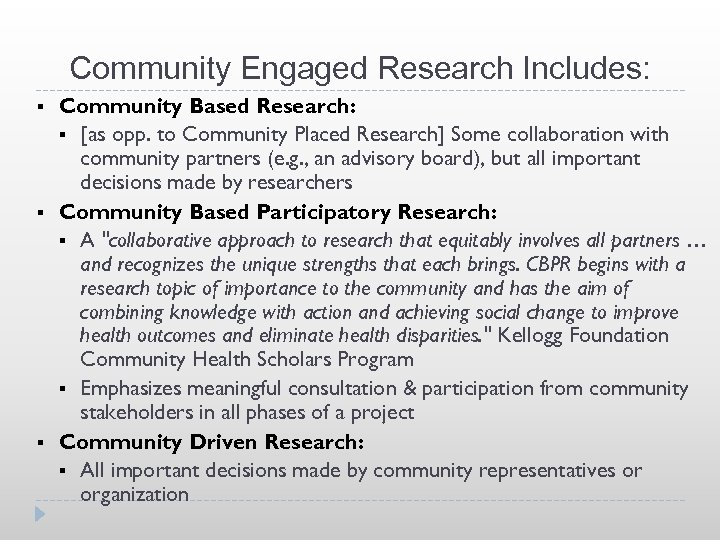 Community Engaged Research Includes: § § § Community Based Research: § [as opp. to