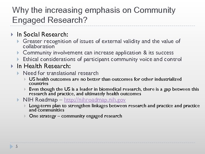 Why the increasing emphasis on Community Engaged Research? In Social Research: Greater recognition of