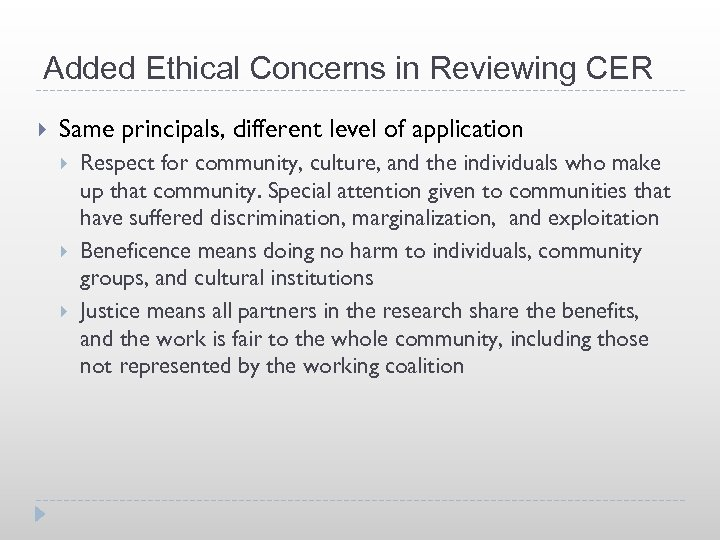 Added Ethical Concerns in Reviewing CER Same principals, different level of application Respect for