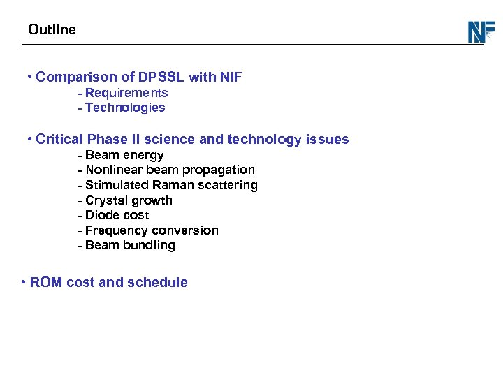 Outline • Comparison of DPSSL with NIF - Requirements - Technologies • Critical Phase