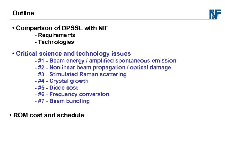 Outline • Comparison of DPSSL with NIF - Requirements - Technologies • Critical science