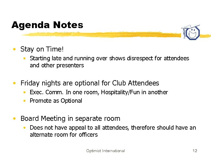 Agenda Notes • Stay on Time! • Starting late and running over shows disrespect
