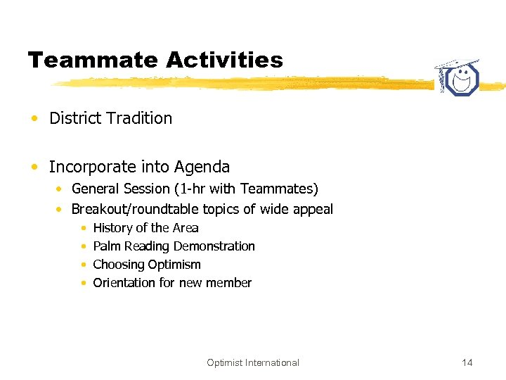 Teammate Activities • District Tradition • Incorporate into Agenda • General Session (1 -hr