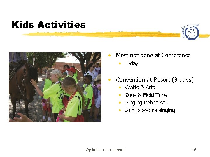 Kids Activities • Most not done at Conference • 1 -day • Convention at