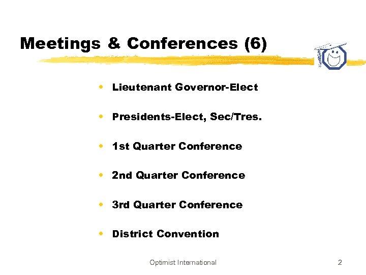 Meetings & Conferences (6) • Lieutenant Governor-Elect • Presidents-Elect, Sec/Tres. • 1 st Quarter