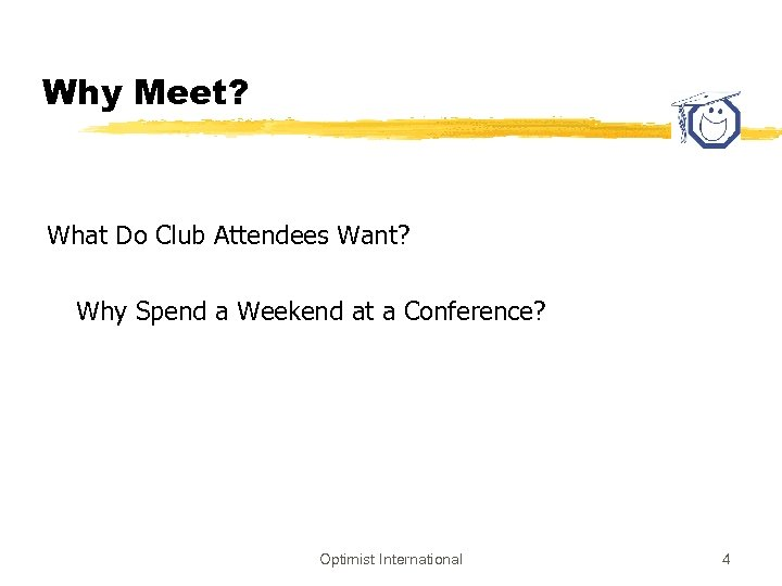 Why Meet? What Do Club Attendees Want? Why Spend a Weekend at a Conference?