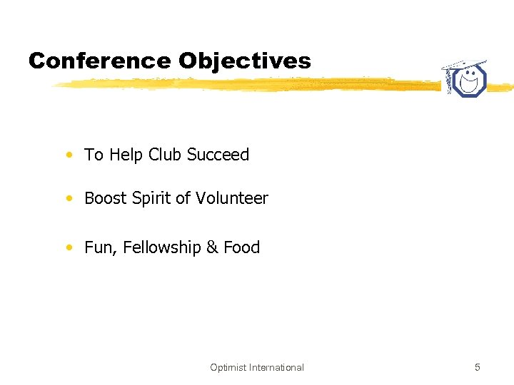 Conference Objectives • To Help Club Succeed • Boost Spirit of Volunteer • Fun,