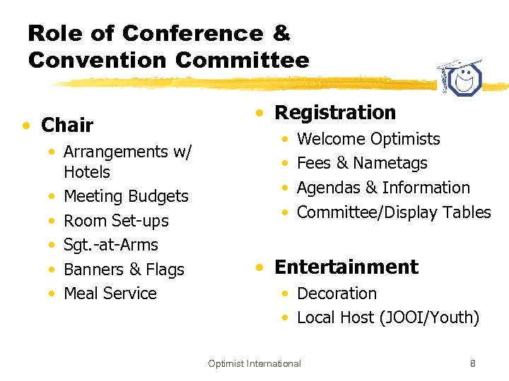 Role of Conference & Convention Committee • Chair • Arrangements w/ Hotels • Meeting