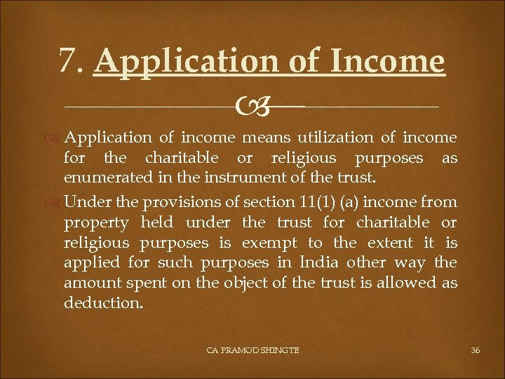 7. Application of Income Application of income means utilization of income for the charitable