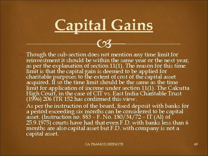 Capital Gains Though the sub-section does not mention any time limit for reinvestment it