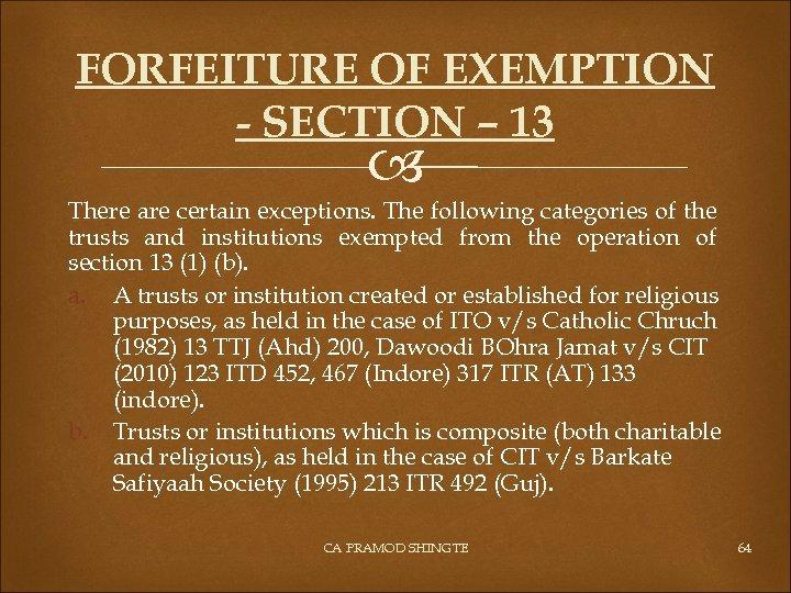 FORFEITURE OF EXEMPTION - SECTION – 13 There are certain exceptions. The following categories