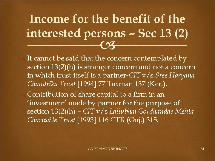 Income for the benefit of the interested persons – Sec 13 (2) It cannot