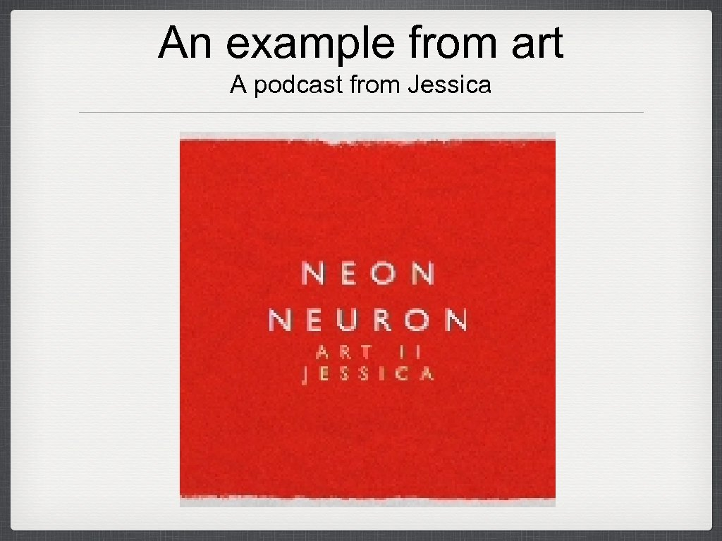 An example from art A podcast from Jessica