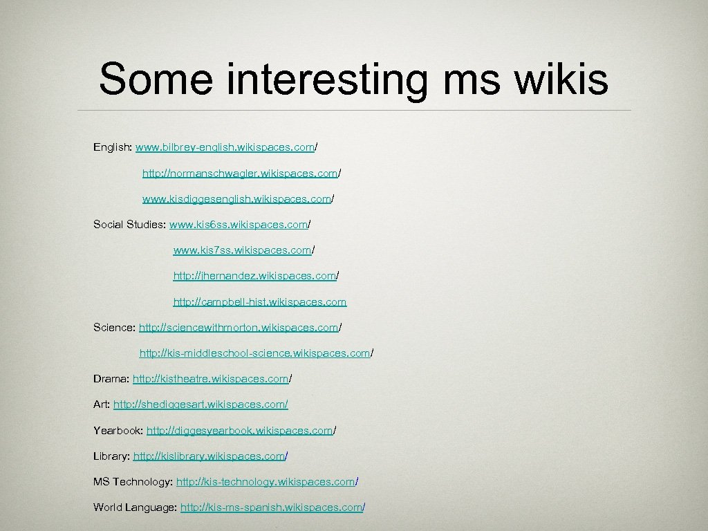 Some interesting ms wikis English: www. bilbrey-english. wikispaces. com/ http: //normanschwagler. wikispaces. com/ www.