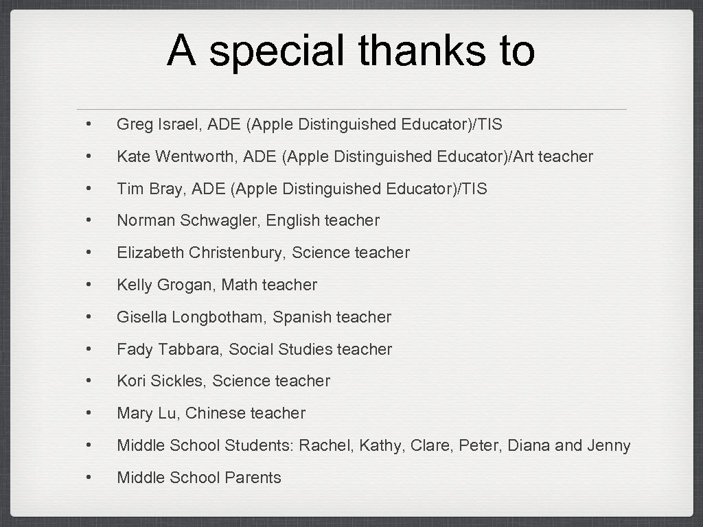 A special thanks to • Greg Israel, ADE (Apple Distinguished Educator)/TIS • Kate Wentworth,