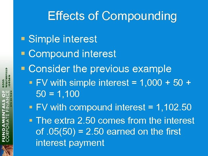 Effects of Compounding § Simple interest § Compound interest § Consider the previous example