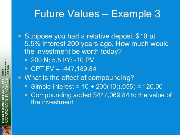Future Values – Example 3 § Suppose you had a relative deposit $10 at