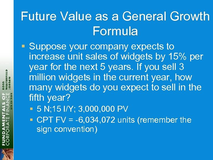 Future Value as a General Growth Formula § Suppose your company expects to increase