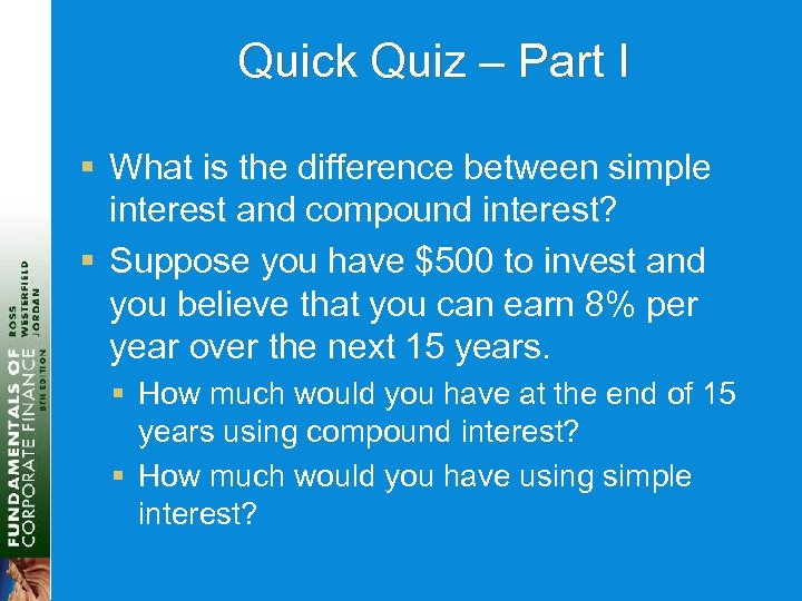 Quick Quiz – Part I § What is the difference between simple interest and