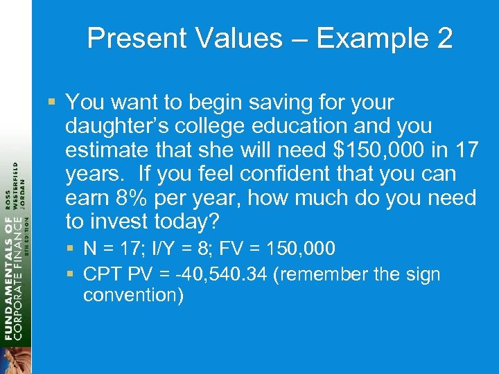 Present Values – Example 2 § You want to begin saving for your daughter's