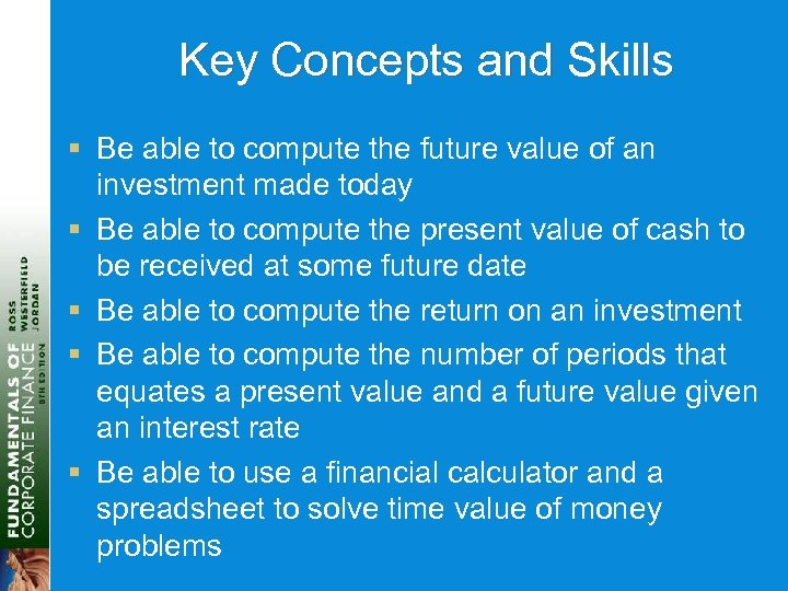 Key Concepts and Skills § Be able to compute the future value of an