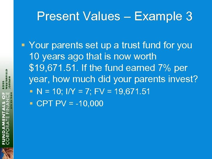 Present Values – Example 3 § Your parents set up a trust fund for