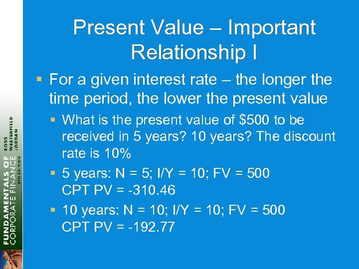 Present Value – Important Relationship I § For a given interest rate – the