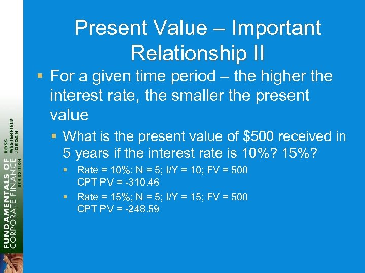 Present Value – Important Relationship II § For a given time period – the