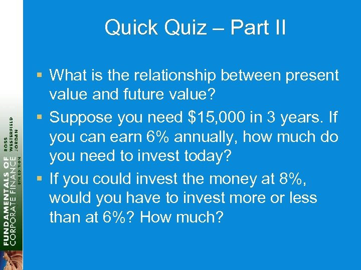 Quick Quiz – Part II § What is the relationship between present value and