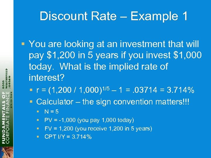 Discount Rate – Example 1 § You are looking at an investment that will